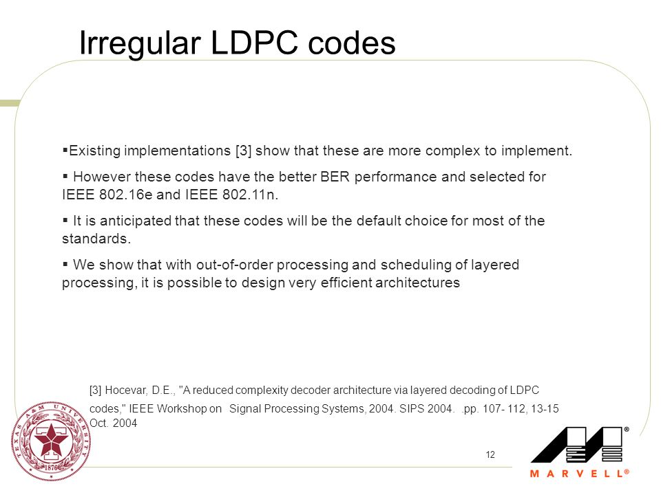 Irregular LDPC codes Existing implementations [3] show that these are more complex to implement.